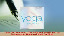 PDF  Yoga for Pregnancy The Safe and Gentle Way to Prepare your Body and Mind for Birth PDF Book Free