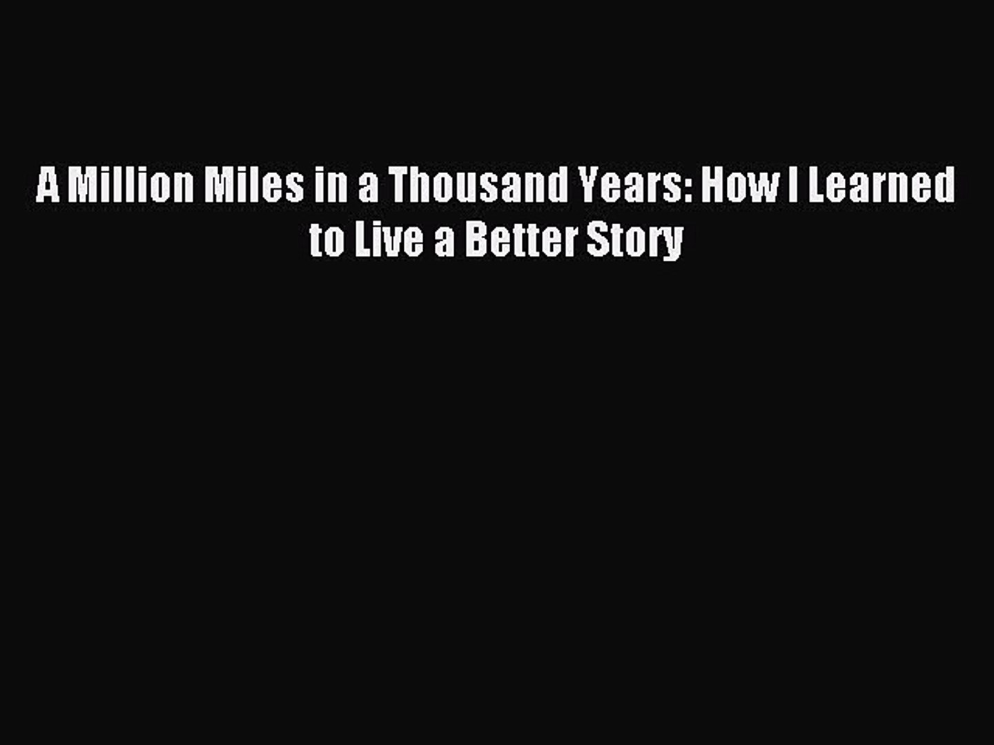 Read A Million Miles in a Thousand Years: How I Learned to Live a Better Story Ebook Online