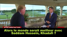 Donald Trump affirme que le Monde serait MEILLEUR avec Mouamar Kadhafi et Saddam Hussein