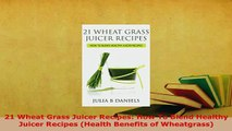 Read  21 Wheat Grass Juicer Recipes How To Blend Healthy Juicer Recipes Health Benefits of Ebook Free