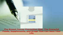 Download  The Breast Cancer Prevention Diet The Powerful Foods Supplements and Drugs That Can Save Ebook Free