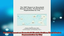 READ book  The 2007 Report on Household Electric Kettles World Market Segmentation by City  FREE BOOOK ONLINE