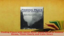 PDF  Finding Peace with ADHD Mind Quick Ways to Reduce Stress Think Clearly and Calm Down  Read Online
