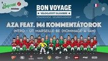 AZA feat. M4 Kommentátorok - Intro - Út Marseille-be Bon Voyage