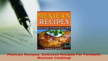 Download  Mexican Recipes Delicious Recipes For Fantastic Mexican Cooking PDF Book Free