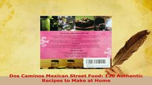 Download  Dos Caminos Mexican Street Food 120 Authentic Recipes to Make at Home Free Books
