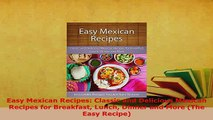 Download  Easy Mexican Recipes Classic and Delicious Mexican Recipes for Breakfast Lunch Dinner and Free Books