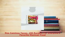 Download  Dos Caminos Tacos 100 Recipes For Everyones Favorite Mexican Food Ebook