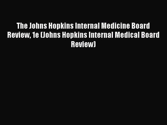 Read The Johns Hopkins Internal Medicine Board Review 1e (Johns Hopkins Internal Medical Board