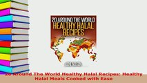 Download  20 Around The World Healthy Halal Recipes Healthy Halal Meals Cooked with Ease Read Online