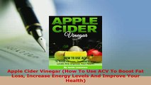 Download  Apple Cider Vinegar How To Use ACV To Boost Fat Loss Increase Energy Levels And Improve Free Books