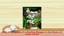 PDF  Blog 1 Blogging of a Healing Blogger in the Name of Jesus Christ Free Books
