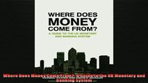 EBOOK ONLINE  Where Does Money Come From A Guide to the UK Monetary and Banking System  BOOK ONLINE