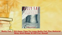Download  Belly Fat   5O Easy Tips To Lose Belly Fat The Natural Way And Keep It Off For Good  EBook