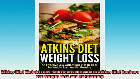 DOWNLOAD FREE Ebooks  Atkins Diet Weight Loss An Effective Low Carb Atkins Diet Recipes for Weight Loss and Fat Full EBook