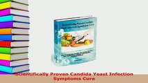 Download  Scientifically Proven Candida Yeast Infection Symptoms Cure  Read Online