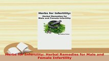 Download  Herbs for Infertility Herbal Remedies for Male and Female Infertility Free Books