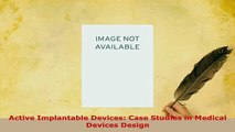 Read  Active Implantable Devices Case Studies in Medical Devices Design Ebook Free