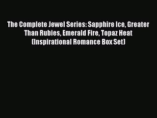 [Download] The Complete Jewel Series: Sapphire Ice Greater Than Rubies Emerald Fire Topaz Heat
