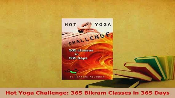 Download  Hot Yoga Challenge 365 Bikram Classes in 365 Days Ebook