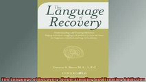 READ FREE Ebooks  The Language of Recovery Understanding and Treating Addiction Online Free