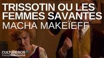 Extrait Trissotin ou les Femmes savantes par Macha Makeïeff - Live @ La Criée