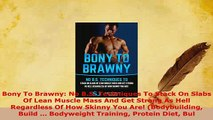 Read  Bony To Brawny No BS Techniques To Stack On Slabs Of Lean Muscle Mass And Get Strong As Ebook Free
