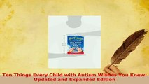 Ten Things Every Child with Autism Wishes You Knew Updated and Expanded Edition