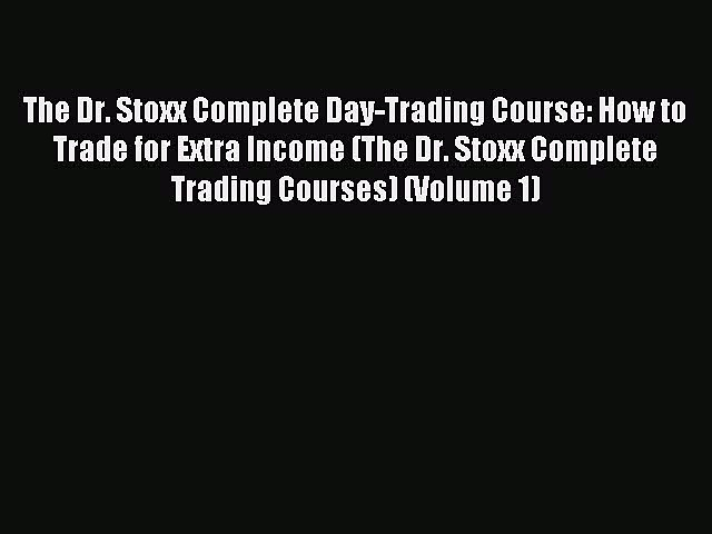 Download The Dr. Stoxx Complete Day-Trading Course: How to Trade for Extra Income (The Dr.