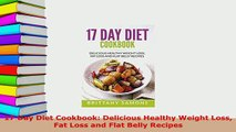 PDF  17 Day Diet Cookbook Delicious Healthy Weight Loss Fat Loss and Flat Belly Recipes PDF Full Ebook