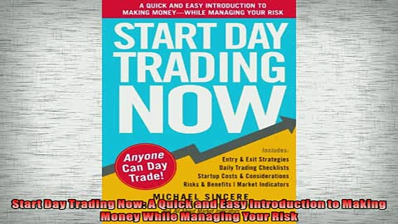 FREE DOWNLOAD  Start Day Trading Now A Quick and Easy Introduction to Making Money While Managing Your READ ONLINE