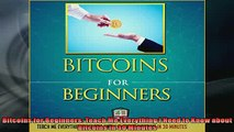 FREE PDF  Bitcoins for Beginners Teach Me Everything I Need to Know about Bitcoins in 30 Minutes  BOOK ONLINE