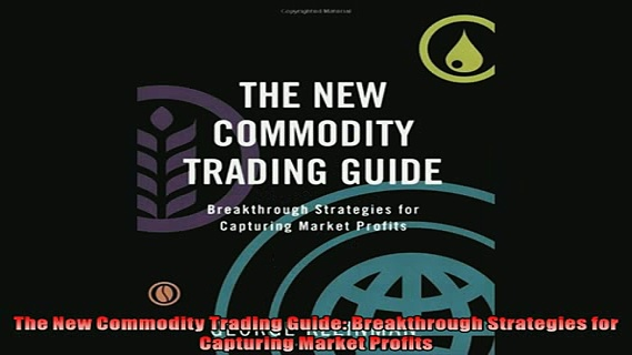 Free PDF Downlaod  The New Commodity Trading Guide Breakthrough Strategies for Capturing Market Profits  FREE BOOOK ONLINE