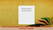 Download  Active Implantable Devices Case Studies in Medical Devices Design Read Online