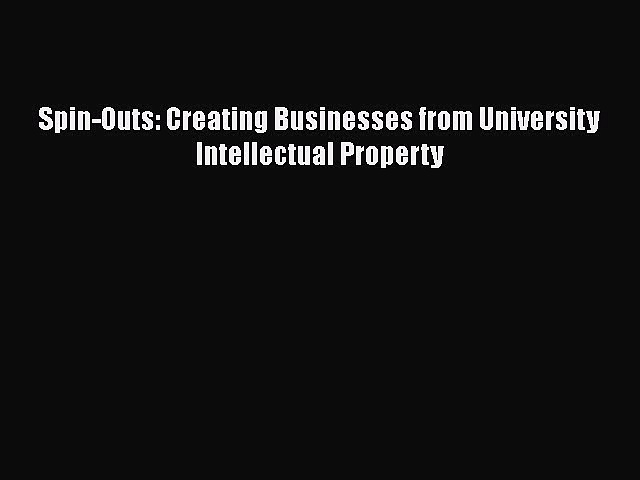 [Download] Spin-Outs: Creating Businesses from University Intellectual Property Free Books