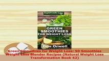 Download  Green Smoothies for Weight Loss 50 Smoothies Weight Loss Blender Recipes Natural Weight Download Full Ebook