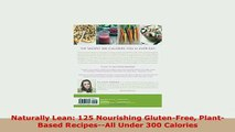 PDF  Naturally Lean 125 Nourishing GlutenFree PlantBased RecipesAll Under 300 Calories PDF Full Ebook