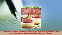 PDF  LowFat Cake Cheesecake and Cookie Recipes Eat Less Fat Now Without Sacrificing Flavor Download Full Ebook