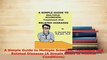 Download  A Simple Guide to Multiple Sclerosis Treatment and Related Diseases A Simple Guide to  Read Online