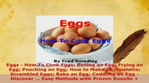 Download  Eggs  How To Cook Eggs Boiling an Egg Frying an Egg Poaching an Egg How to Make an Download Full Ebook