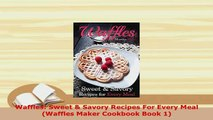 PDF  Waffles Sweet  Savory Recipes For Every Meal Waffles Maker Cookbook Book 1 PDF Online