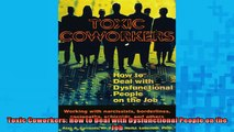 FREE DOWNLOAD  Toxic Coworkers How to Deal with Dysfunctional People on the Job  DOWNLOAD ONLINE