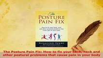 PDF  The Posture Pain Fix How to fix your back neck and other postural problems that cause Free Books