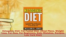 Download  Ketogenic Diet Fat Fueled Diet Meal Plans Weight Loss Fat Loss For Beginners Keto Read Online