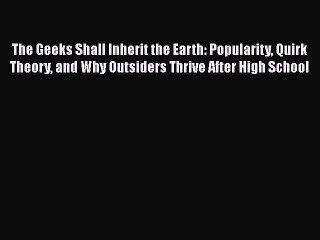 [PDF] The Geeks Shall Inherit the Earth: Popularity Quirk Theory and Why Outsiders Thrive After