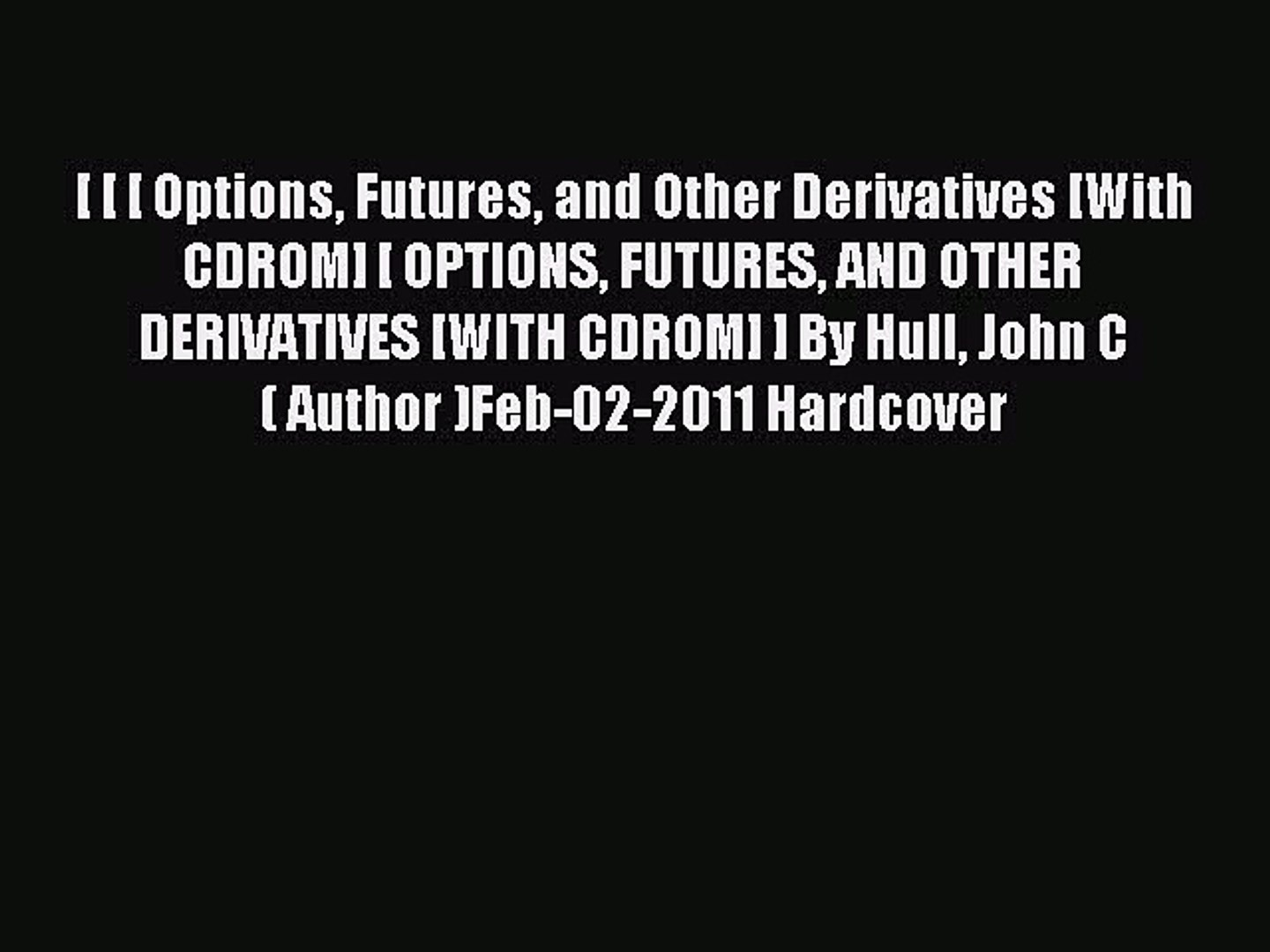 Read [ [ [ Options Futures and Other Derivatives [With CDROM] [ OPTIONS FUTURES AND OTHER DERIVATIVE