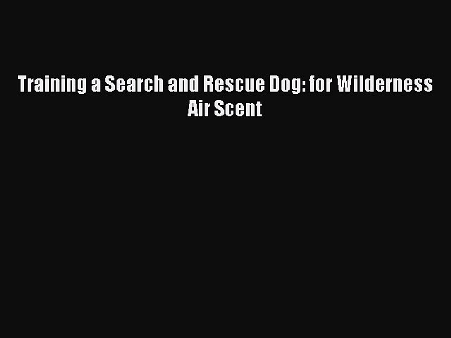 Training a Search and Rescue Dog for Wilderness Air Scent