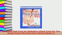 Read  Essential Foot Care for Diabetics Foot Care For You Series From The Foot Care Centre Ebook Free