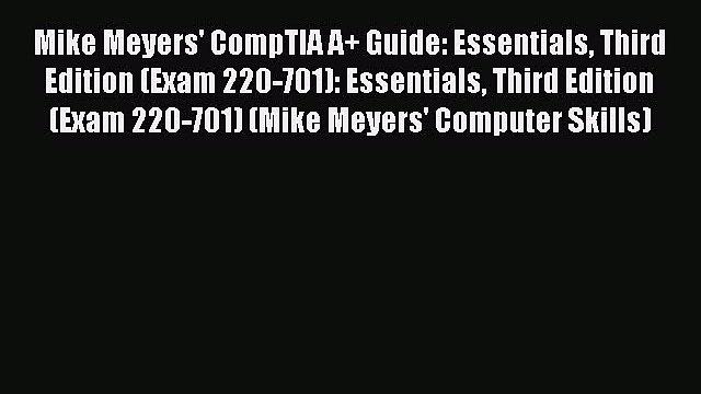 [PDF] Mike Meyers' CompTIA A+ Guide: Essentials Third Edition (Exam 220-701): Essentials Third