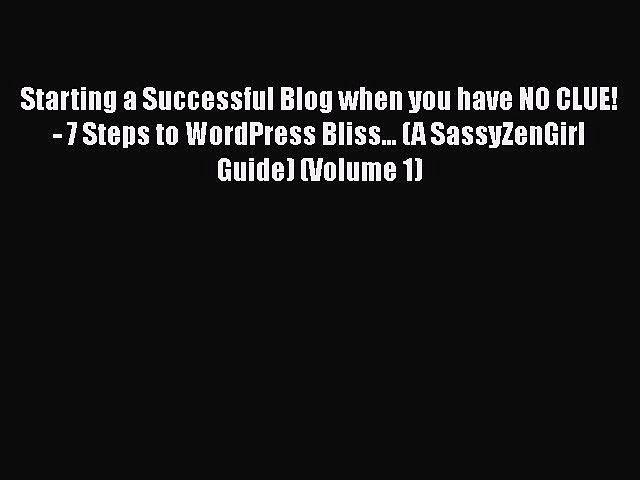 7 Steps to WordPress Bliss... Starting a Successful Blog when you have NO CLUE!